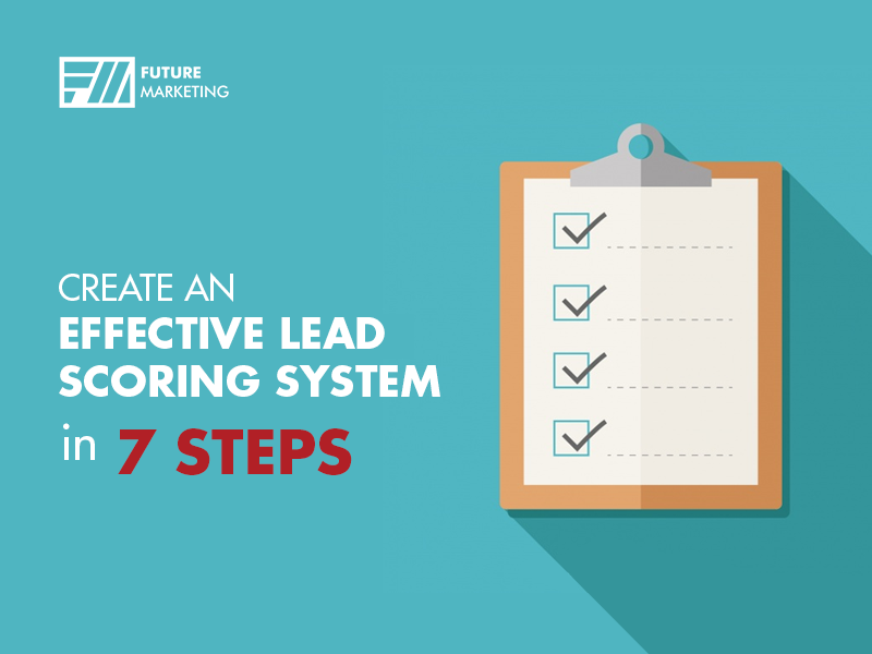 Create An Effective Lead Scoring System In 7 Steps Future Marketing